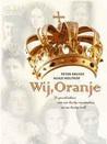 Wij, Oranje: de geschiedenis van een lastig vorstenhuis en een lastig volk