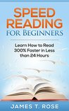 Speed Reading For Beginners: Learn How To Read 300% Faster in Less Than 24 Hours (FREE Video Bonus Included)
