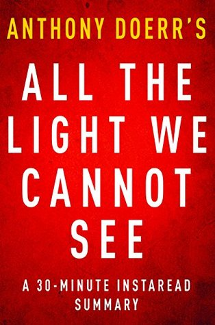All The Light We Cannot See A 30 Minute Summary Of Anthony Doerrs