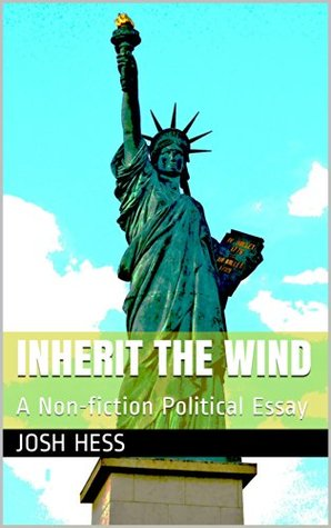 Inherit the Wind: A Non-fiction Political Essay