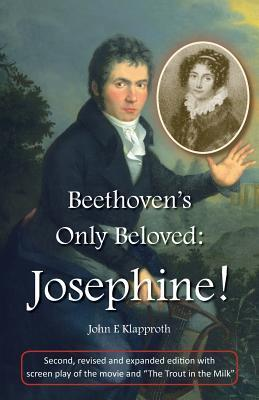 Beethoven's Only Beloved: Josephine! (2nd Ed.): First English Biography of the Only Woman Beethoven Ever Loved