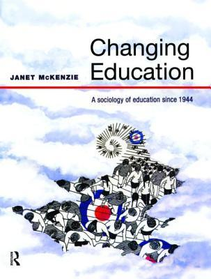 Changing Education: A Sociology of Education Since 1944