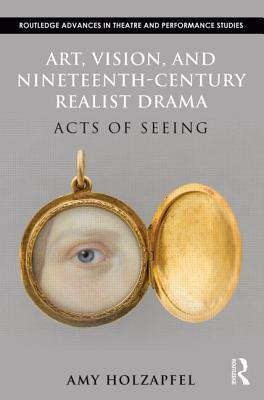 Art, Vision, and Nineteenth-Century Realist Drama: Acts of Seeing