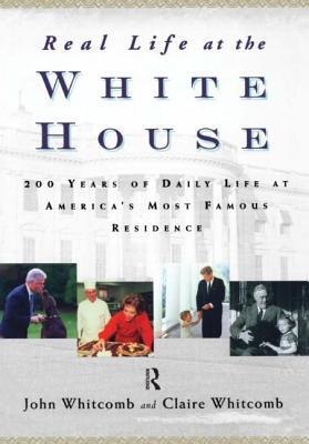 real-life-at-the-white-house-200-years-of-daily-life-at-america-s-most-famous-residence