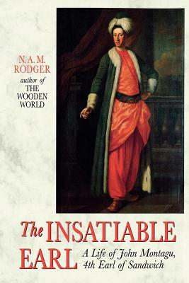 The Insatiable Earl: A Life of John Montagu, 4th Earl of Sandwich