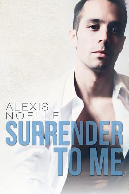 Surrender to Me (Surrender, #1)