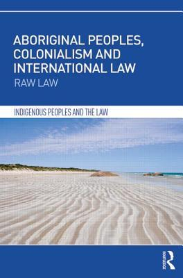 aboriginal-peoples-colonialism-and-international-law-raw-law