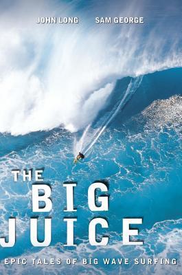 Big Juice: Epic Tales of Big Wave Surfing