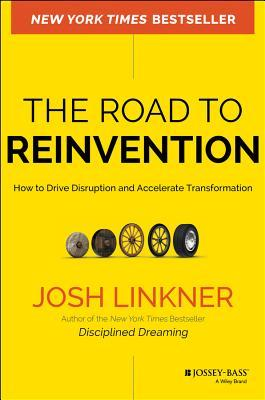 The Road to Reinvention: How to Disrupt Your Organization Before the Competition Does