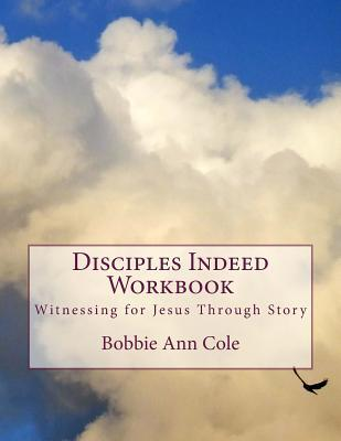 Disciples Indeed Workbook by Bobbie Ann Cole