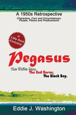 Pegasus: The White Man. The Red Horse. The Black Boy