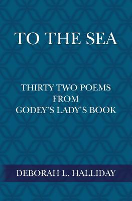 To The Sea: Thirty Two Poems from Godey's Lady's Book
