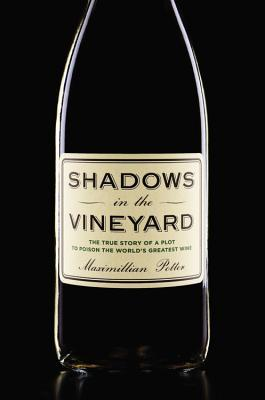 Ebook Shadows in the Vineyard: The True Story of the Plot to Poison the World's Greatest Wine by Maximillian Potter read!