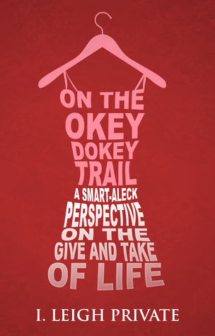 on-the-okey-dokey-trail-a-smart-aleck-perspective-on-the-give-and-take-of-life