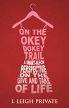 On the Okey Dokey Trail: A Smart-Aleck Perspective on the Give and Take of Life