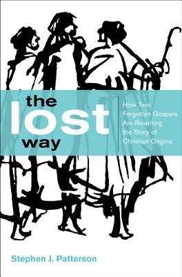 The Lost Way: How Two Forgotten Gospels Are Rewriting the Story of Christian Origins