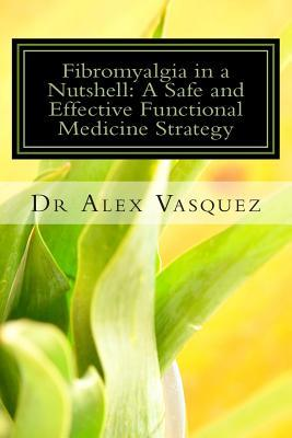 Fibromyalgia in a Nutshell: A Safe and Effective Functional Medicine Strategy