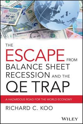 Ebook The Qe Trap: The Hidden Dangers of Quantitative Easing and the Treacherous Path to Economic Stability by Richard C. Koo PDF!