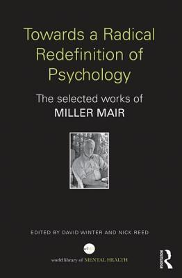 Towards a Radical Redefinition of Psychology: The Selected Works of Miller Mair