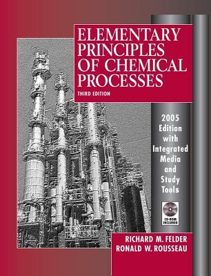 Elementary Principles of Chemical Processes, 3rd Edition 2005 Edition Integrated Media and Study Too