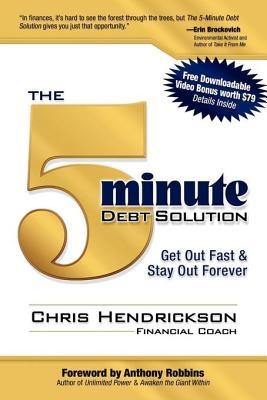 Ebook The 5-Minute Debt Solution: Get Out Fast & Stay Out Forever by Chris Hendrickson TXT!