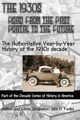 The 1930's; Road from the Past, Portal to the Future: The Authoritative Year-By-Year History of the 1930's Decade