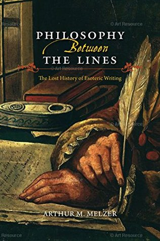 Philosophy Between the Lines by Arthur M. Melzer