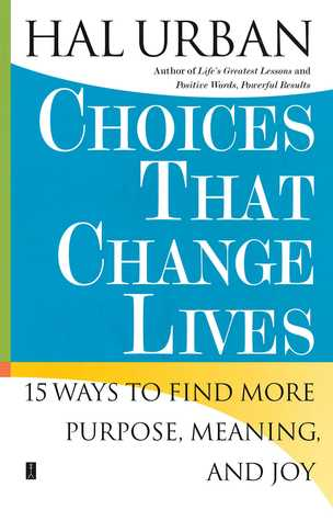 Choices That Change Lives: 15 Ways to Find More Purpose, Meaning, and Joy - Hal Urban
