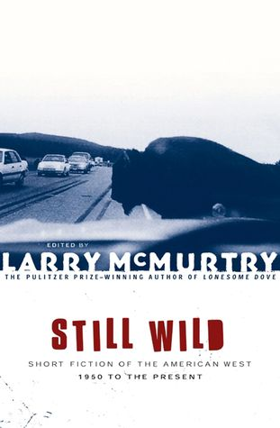 Still wild: short fiction of the american west 1950 to the pre by Larry Mcmurtry