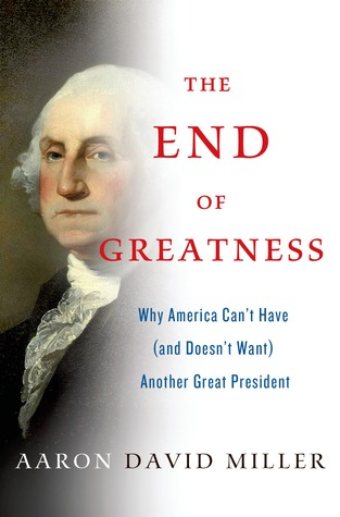 The End of Greatness by Aaron David Miller