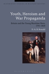 Youth, Heroism and War Propaganda: Britain and the Young Maritime Hero, 1745-1820