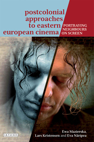 Postcolonial Approaches to Eastern European Cinema: Portraying Neighbours on Screen