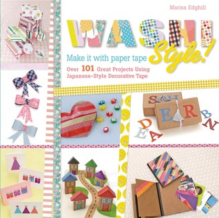 Washi Style!: Make it with paper tape: Over 101 Great Projects Using Japanese-Style Decorative Tape EPUB