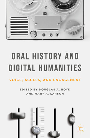 Oral History and Digital Humanities by Douglas A. Boyd