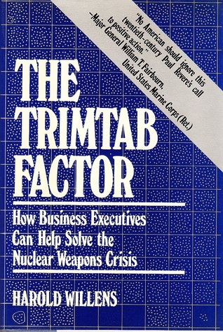 The Trimtab Factor: How Business Executives Can Help Solve the Nuclear Weapons Crisis