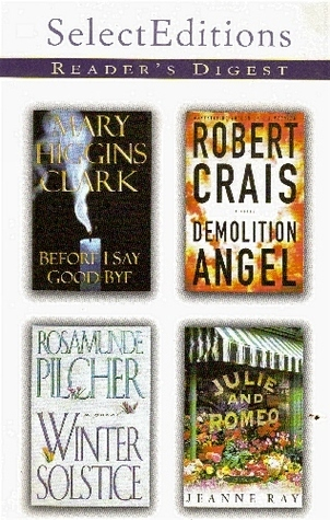 Readers Digest Select Editions, Volume 252, 2000 6: Before I Say Good-Bye / Demolition Angel / Winter Solstice / Julie and Romeo
