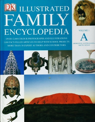 The Dorling Kindersley Illustrated Family Encyclopedia: Volume 1 - A-Arctic