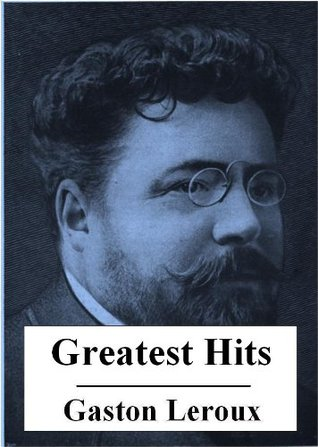 The Greatest Hits of Gaston Leroux