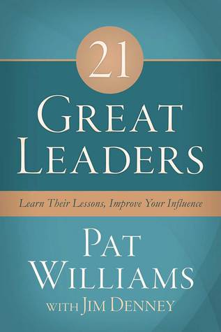 21 Great Leaders: Learn Their Lessons, Improve Your Influence