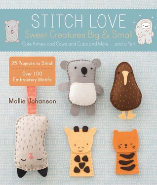 Stitch Love: Sweet Creatures Big  Small: Cute Kitties and Cows and Cubs and More...and a Yeti