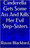 Cinderella Gets Some Ass And Kills Her Evil Step-Sisters (Parodies Book 4)