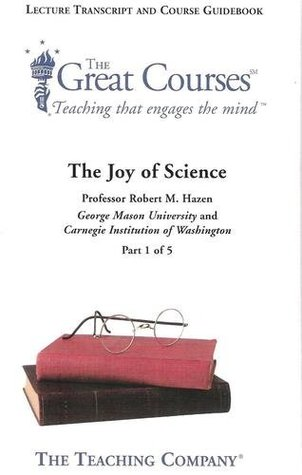 The Joy of Science (The Great Courses, Lecture Transcript and Course Guide)