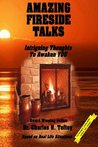 Amazing Fireside Talks: Intriguing Thoughts to Awaken You