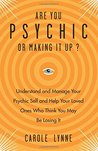 Are You Psychic or Making It Up?: Understand and Manage Your Psychic Self and Help Your Loved Ones Who Think You May Be Losing It