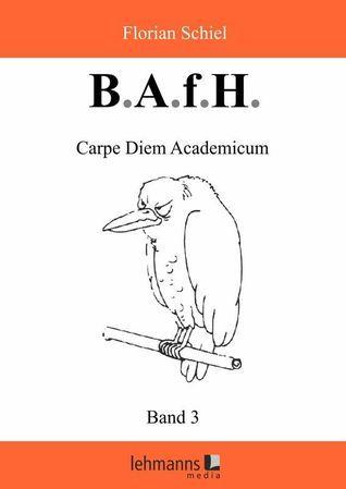 B.A.f.H. Band 3 Carpe Diem Academicum