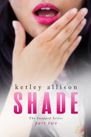 SHADE (The Snapped Novella Series, Part 2)