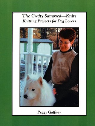 The Crafty Samoyed Knits: Knitting Projects for Dog Lovers