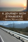 A Journey With Strangers by Mark Reynolds