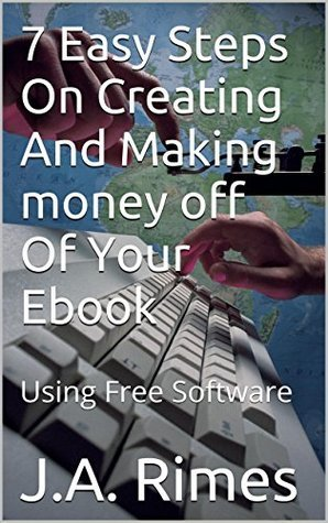 7 Easy Steps On Creating And Making money off Of Your Ebook: Using Free Software