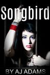 Songbird by A.J. Adams